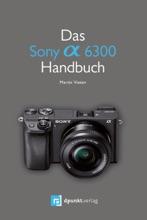 Das Sony Alpha 6300 Handbuch