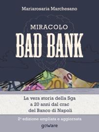 MIRACOLO BAD BANK. LA VERA STORIA DELLA SGA A 20 ANNI DAL CRACK DEL BANCO DI NAPOLI