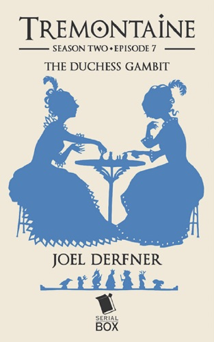 Joel Derfner, Racheline Maltese, Paul Witcover, Alaya Dawn Johnson, Ellen Kushner, Tessa Gratton & Mary Anne Mohanraj - The Duchess Gambit (Tremontaine Season 2 Episode 7)