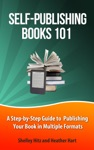 Self-Publishing Books 101 A Step-by-Step Guide To Publishing Your Book In Multiple Formats