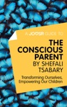 A Joosr Guide To The Conscious Parent By Shefali Tsabary
