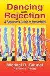 Dancing With Rejection A Beginners Guide To Immortality