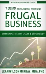 7 Secrets For Growing Your New Frugal Business