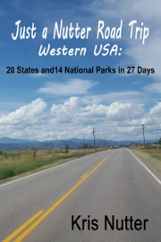 JUST A NUTTER ROAD TRIP WESTERN USA: 20 STATES AND 14 NATIONAL PARKS IN 27 DAYS