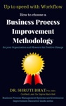 How To Choose A Business Process Improvement Methodology For Your Organization And Measure The Positive Change
