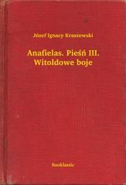 ANAFIELAS. PIEśń III. WITOLDOWE BOJE