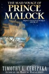 The Mad Voyage Of Prince Malock
