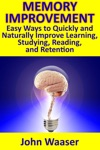 Memory Improvement Easy Ways To Quickly And Naturally Improve Learning Studying Reading And Retention
