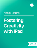 Fostering Creativity with iPad iOS 10