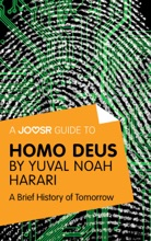 A Joosr Guide To... Homo Deus By Yuval Noah Harari