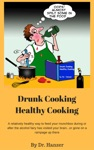 Drunk Cooking Healthy Cooking
