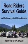 Road Riders Survival Guide A Motorcyclist Handbook