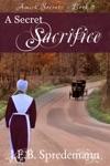 A Secret Sacrifice Amish Secrets - Book 5