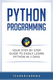 Python Programming: Your Step By Step Guide To Easily Learn Python in 7 Days - Michael S. Kersh