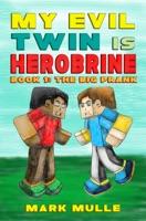 My Evil Twin is Herobrine, Book 1: The Big Prank