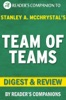 Team of Teams: New Rules of Engagement for a Complex World by General Stanley McChrystal  Digest & Review