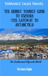 Terrance Talks Travel The Quirky Tourist Guide To Ushuaia
