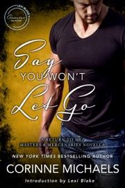 Say You Won't Let Go: A Return to Me/Masters and Mercenaries Novella PDF Download