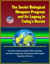 The Soviet Biological Weapons Program And Its Legacy In Todays Russia Innovation Using Recombinant DNA Technology And Genetic Engineering The Biopreparat BW Program Biography Of Smirnov