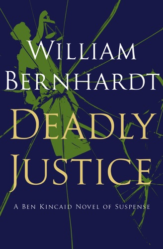 William Bernhardt - Deadly Justice