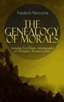 The Genealogy Of Morals - Including Ecce Homo Autobiography  Nietzsches Personal Letters