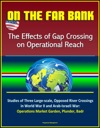 On The Far Bank The Effects Of Gap Crossing On Operational Reach - Studies Of Three Large-scale Opposed River Crossings In World War II And Arab-Israeli War Operations Market Garden Plunder Badr