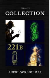 Sherlock Holmes The Complete Collection Quattro Classics The Greatest Writers Of All Time