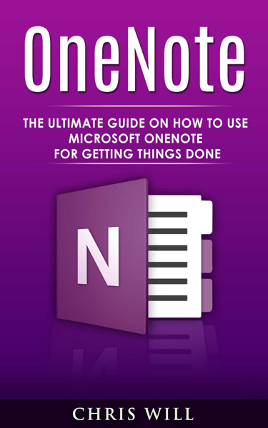 OneNote: The Ultimate Guide on How to Use Microsoft OneNote for Getting Things Done