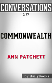 Commonwealth: A Novel By Ann Patchett  Conversation Starters