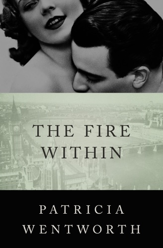 Patricia Wentworth - The Fire Within