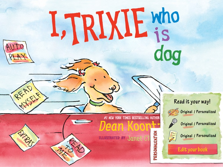 I, Trixie Who Is Dog is an interactive story book for kids about a happy Dog, and how he describes the role of various animals in his life written by Dean Koontz, illustrated by Janet Cleland. (iPad Lite version; by Auryn Apps)
