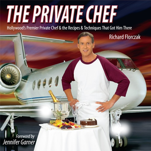 THE PRIVATE CHEF: Hollywood's Premier Private Chef & the Recipes & Techniques That Got Him There by Richard Florczak icon