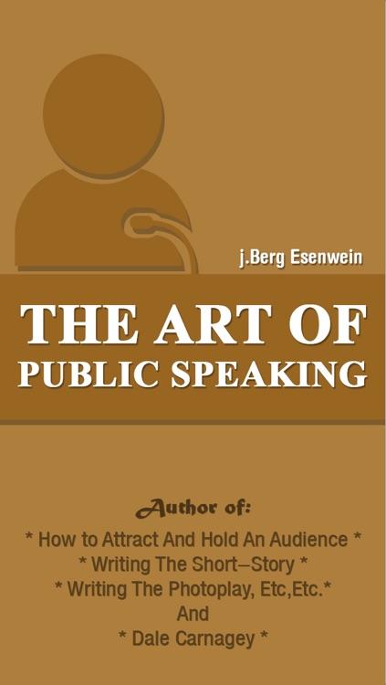 The Art of Public Speaking (Dale Carnegie and J. Berg Esenwein)