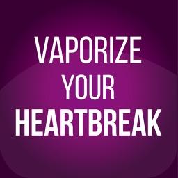 Vaporize Your Heartbreak