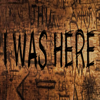 I WAS HERE.
