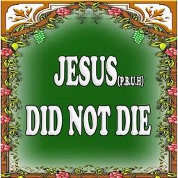 JESUS DID NOT DIE nor Crucify