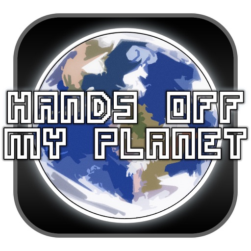 Hands Off My Planet!