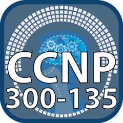 CCNP 300 135 TSHOOT for CisCo