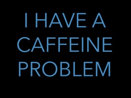 I Have A Caffeine Problem Stickers