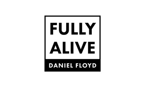 Fully Alive with Daniel Floyd