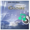 Donnez-Lui Gloire