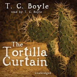The Tortilla Curtain (by T. C. Boyle) (UNABRIDGED AUDIOBOOK)