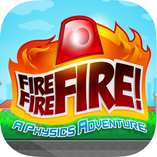 Fire Fire Fire! A Physics Adventure