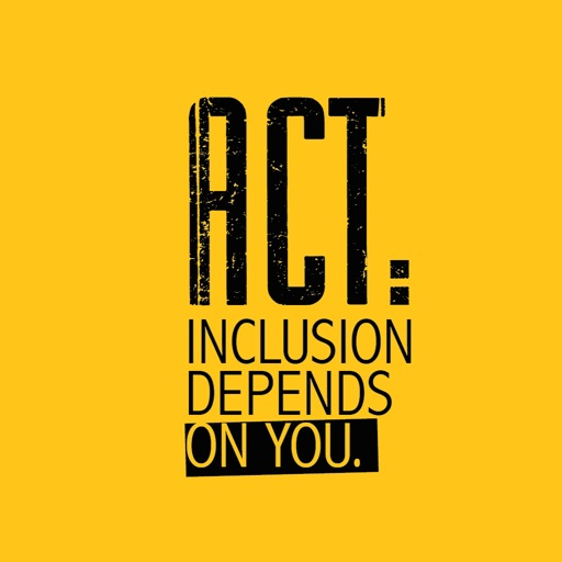 ACT: INCLUSION DEPENDS ON YOU