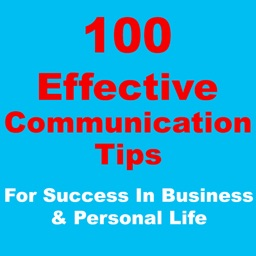Top 100 Guaranteed Effective Communication Tips For Extraordinary Success In Business And Personal Life