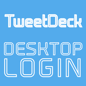 DESKTOP LOGIN for TweetDeck app