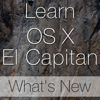 Learn - OS X El Capitan What's New Edition - Swanson Digital, LLC