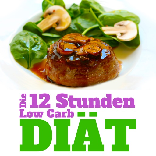 12-Stunden-Low-Carb-Diät - Einfach abnehmen ohne Jo-Jo-Effekt