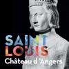 Château d'Angers : Exposition Saint Louis roi de France en Anjou