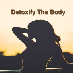 Detoxify the Body:How to Detox the Quick and Easy Way at Home..